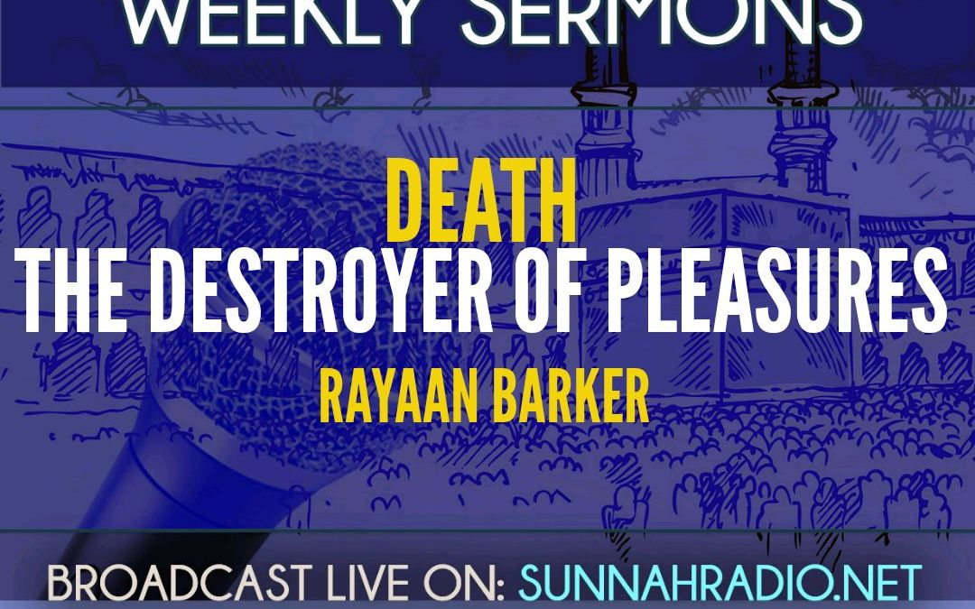 Khutba: Death – The Destroyer Of Pleasures