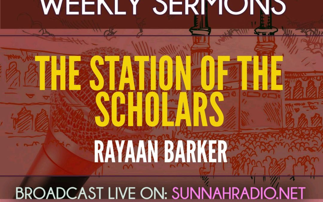 Khutba: The Station of the Scholars