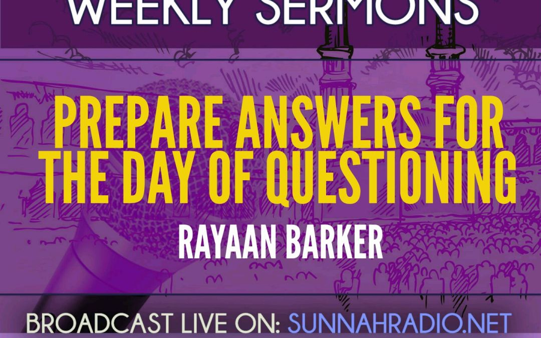 Khutba: Prepare Answers for The Day of Questioning