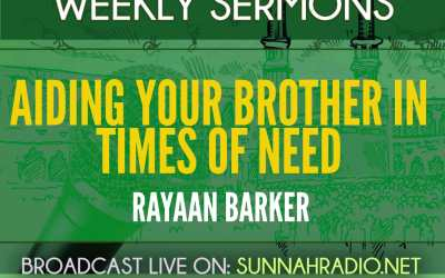 Khutbah: Aiding Your Brother In Times Of Need