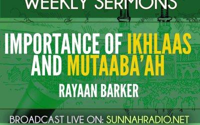 Khutbah: Importance Of Ikhlaas & Mutaaba'ah