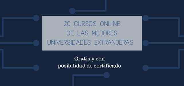 20 cursos online de las mejores universidades extranjeras – Gratis y con posibilidad de certificado