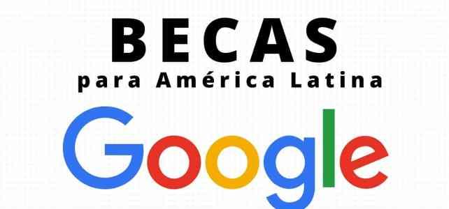 Te gustaría que Google te ofreciera una beca? Becas para América Latina