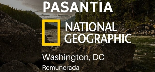 Pasantía remunerada en National Geographic – Washington DC