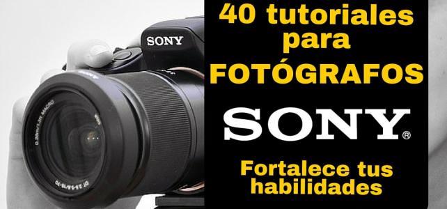 40 tutoriales de fotografía SONY –  Gratuitos y en español para amantes de las fotos