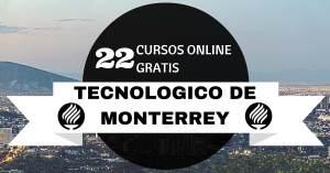 22 Cursos Online Gratis ofrecidos por el Tecnologico de Monterrey