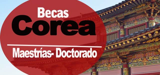 Becas completas en Corea para postgrados  –  Ideal para latinoamericanos
