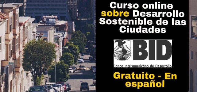 El BID invita a curso online gratuito sobre Desarrollo Sostenible de las Ciudades