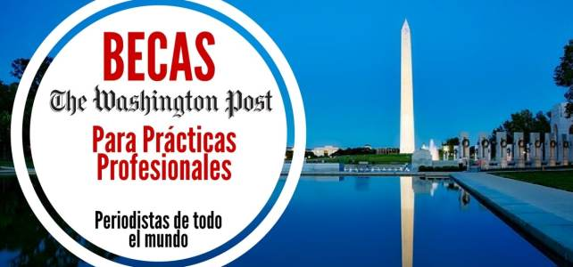 Becas para pasantías profesionales con el Washington Post – para periodistas de todo el mundo