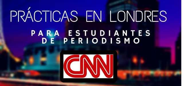 Prácticas profesionales de periodismo con CNN en Londres