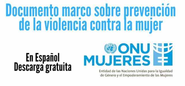 Documento marco sobre prevención de la violencia contra la mujer.