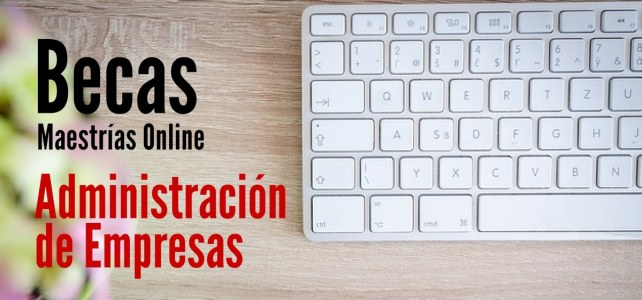 Becas para que colombianos cursen maestrías online en administración de empresas