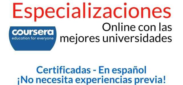 Especializaciones en español y con certificado de las mejores universidades. No necesita experiencia