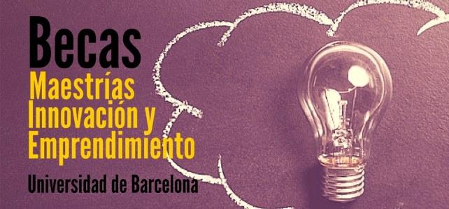 Becas para cursar Maestría en Innovación y Emprendimiento en la Universidad de Barcelona