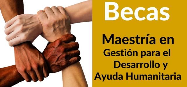 Becas de Maestría en Gestión para el Desarrollo y Ayuda Humanitaria