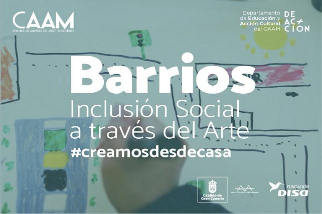 El CAAM impulsa actividades en Internet dentro del proyecto 'Barrios' El centro de arte del Cabildo de Gran Canaria mantiene activo el proyecto de inclusión social a través del arte con propuestas virtuales y participativas como talleres de reciclaje o de fotografía