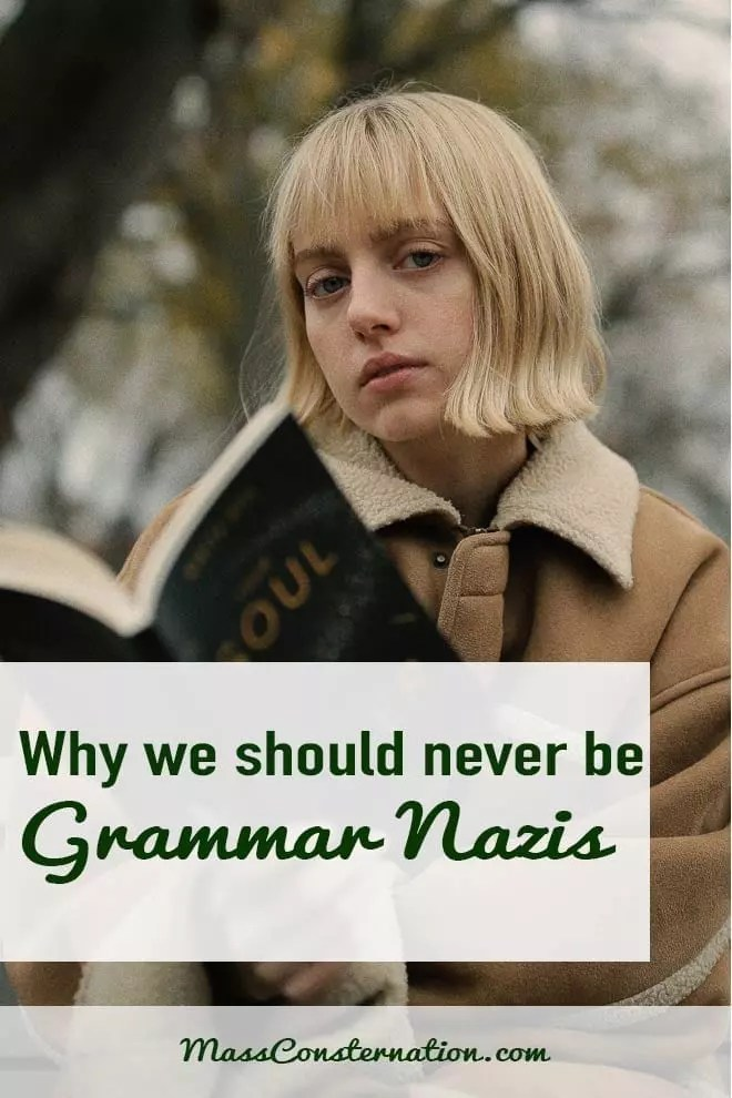 Grammar nazi is a horrible term for so many reasons but the biggest is we need to encourage language use, not criticize those learning.