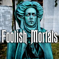 Foolish Mortals: A Haunted Mansion Documentary (Spell Caster Media)