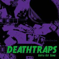 Deathtraps – Gotta Get Some (Self)