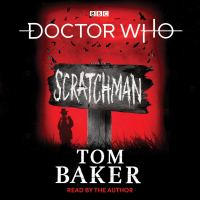 Doctor Who: Scratchman – Written & Read by Tom Baker (BBC Audiobooks)