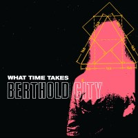 Berthold City – What Time Takes EP (War Records)