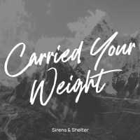 Sirens & Shelter – Carried Your Weight Single (Engineer Records)