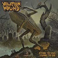 Violation Wound – Dying to Live, Living to Die (Peaceville)