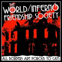 The World / Inferno Friendship Society – All Borders Are Porous to Cats (Alternative Tentacles)