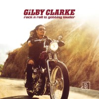 Gilby Clarke - Rock 'N' Roll is Getting Louder (Golden Robot Records)