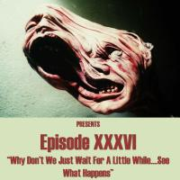 """Mass Movement Presents - Episode XXXVI: """"Why Don't We Just Wait For A Little While... See What Happens"""""""