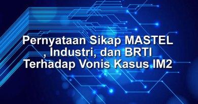 Pernyataan Sikap MASTEL, Industri, dan BRTI Terhadap Vonis Kasus IM2