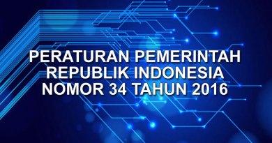 PERATURAN PEMERINTAH REPUBLIK INDONESIA NOMOR 34 TAHUN 2016