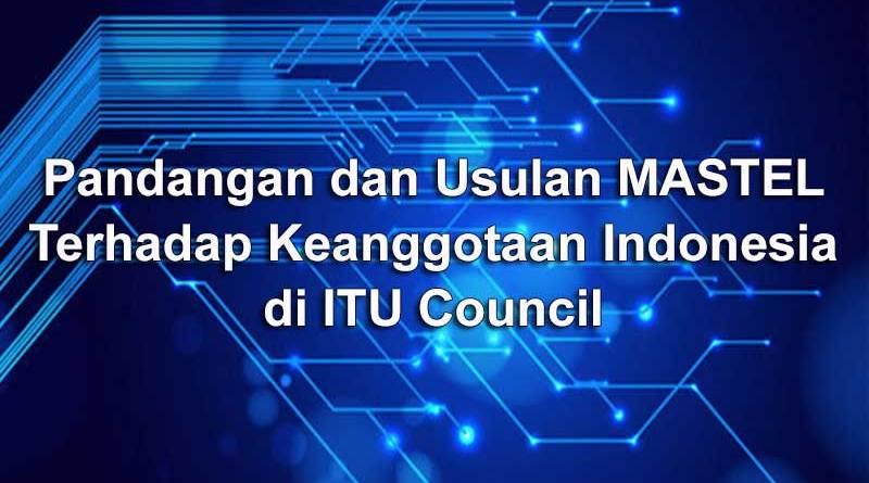 Pandangan dan Usulan Mastel terhadap keanggotaan Indonesia di ITU Council