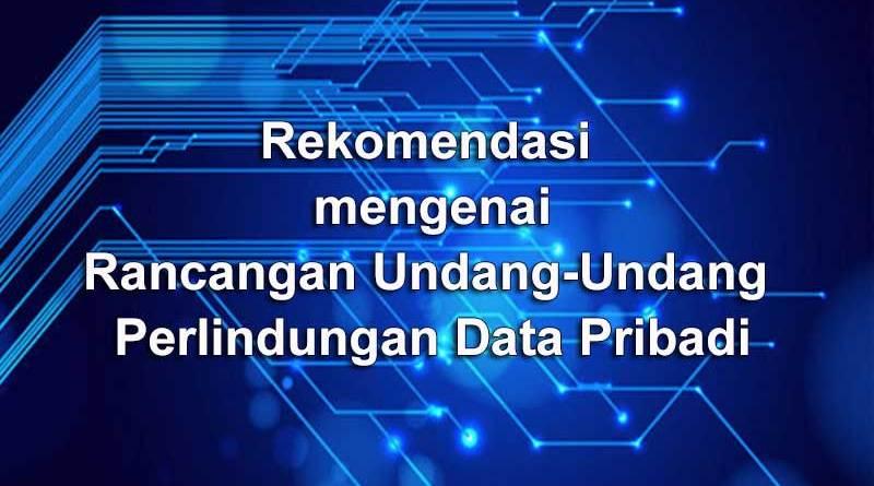 Rekomendasi mengenai Rancangan Undang-Undang Perlindungan Data Pribadi
