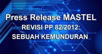 PRESS RELEASE MASTEL REVISI PP 82/2012: SEBUAH KEMUNDURAN