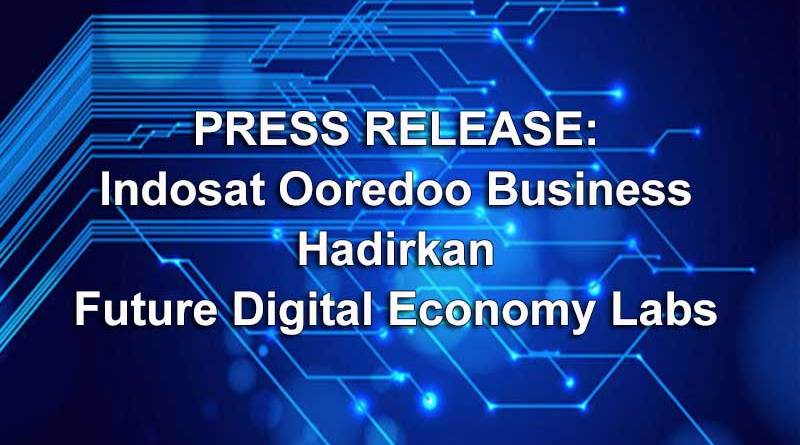 Indosat Ooredoo Business Hadirkan Future Digital Economy Labs