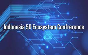 Indonesia 5G Ecosystem Conference