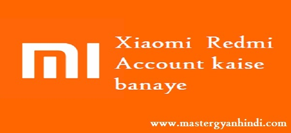 Mi Account Kaise Banaye redmi mobile me - Master Gyan Hindi