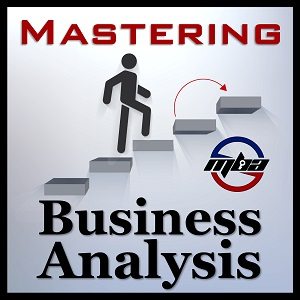 MBA001: Introduction to the Mastering Business Analysis Podcast