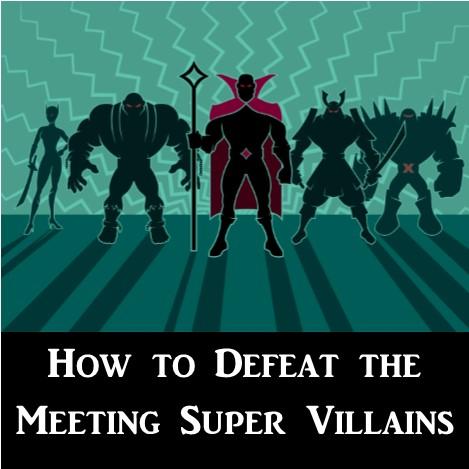 MBA004: Defeat the Meeting Super Villians