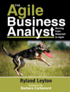 The Agile Business Analyst by Ryland Leyton