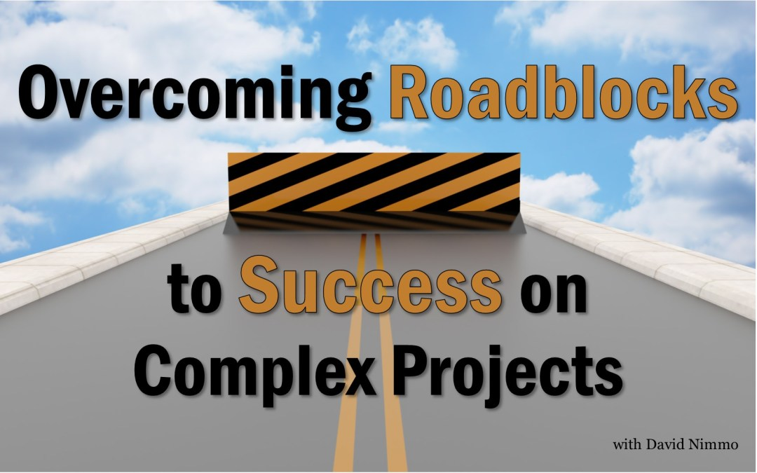 MBA061: Overcoming Roadblocks to Success on Complex Projects