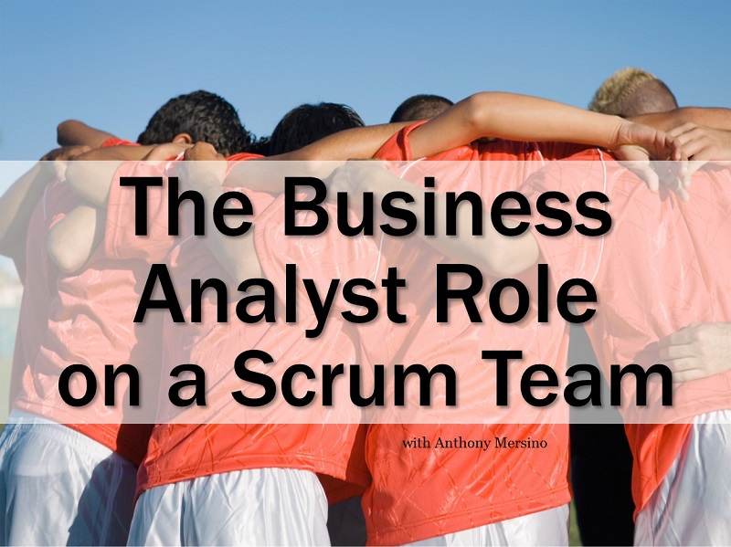 The Business Analyst Role on a Scrum Team