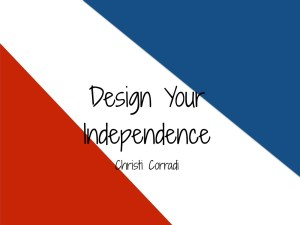 Design Your Independence