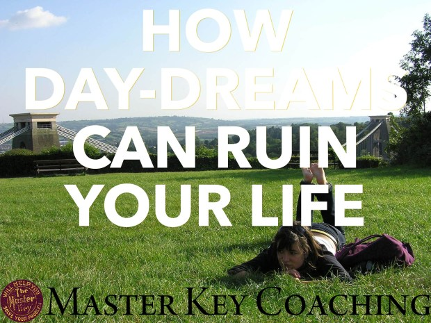 How Day Dreams Can Ruin Your Life -- And What You Can Do to Stop It