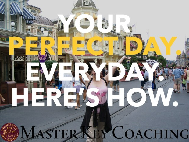 Here's How to Have Your Perfect Day Everyday.