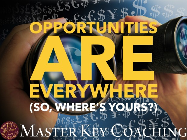 Opportunities Are Everywhere (So, Where's Yours?)