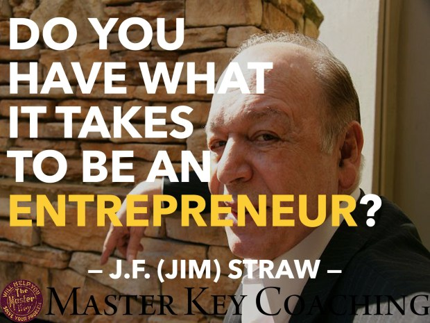 Do You Have What It Takes To Be An Entrepreneur? Ask Jim Straw!