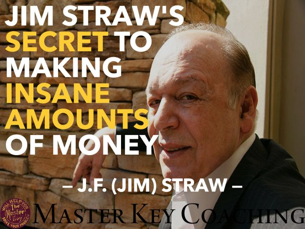 Jim Straw's Secret to Making Insane Amounts of Money
