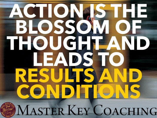 Action Is the Blossom of Thought and Leads to Results and Conditions